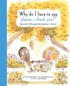Cover image for Why do I have to say please and thank you? : big issues for little people about behavior and manners