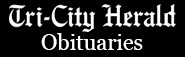 <em>Edit Digital resource</em> Tri-City Herald Obituaries